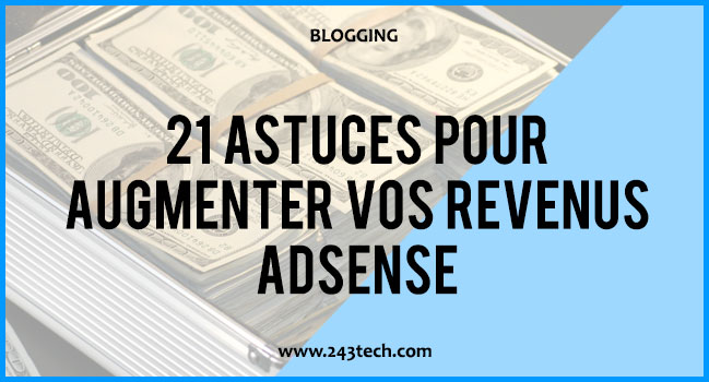 21 astuces pour augmenter vos revenus Adsense