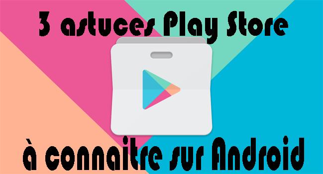 3 astuces Play Store à connaitre sur Android