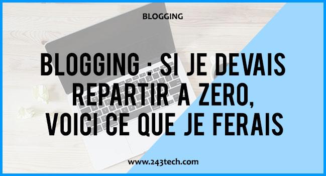 Blogging : si je devais répartir à zéro, voici ce que je ferais