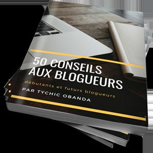 50 conseils aux blogueurs débutants et futurs blogueurs