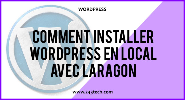 Comment installer WordPress facilement en local avec Laragon