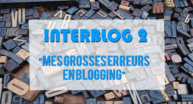 Événement InterBlog 2 : Vos grosses erreurs en Blogging