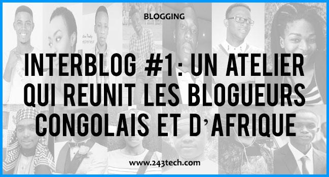InterBlog #1 : un atelier qui réunit les blogueurs Congolais et d'Afrique