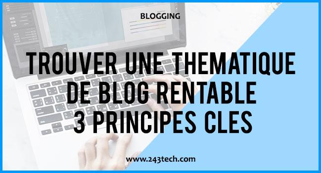 Trouver une thématique de blog rentable : 3 principes clés