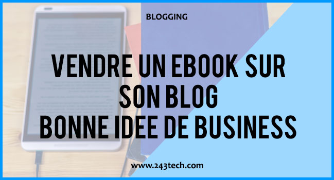 Vendre un ebook sur son blog : une bonne idée pour gagner de l'argent